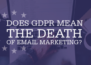 Does GDPR mean the death of email marketing?