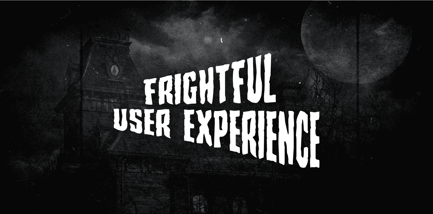 Frightful user experience (UX)