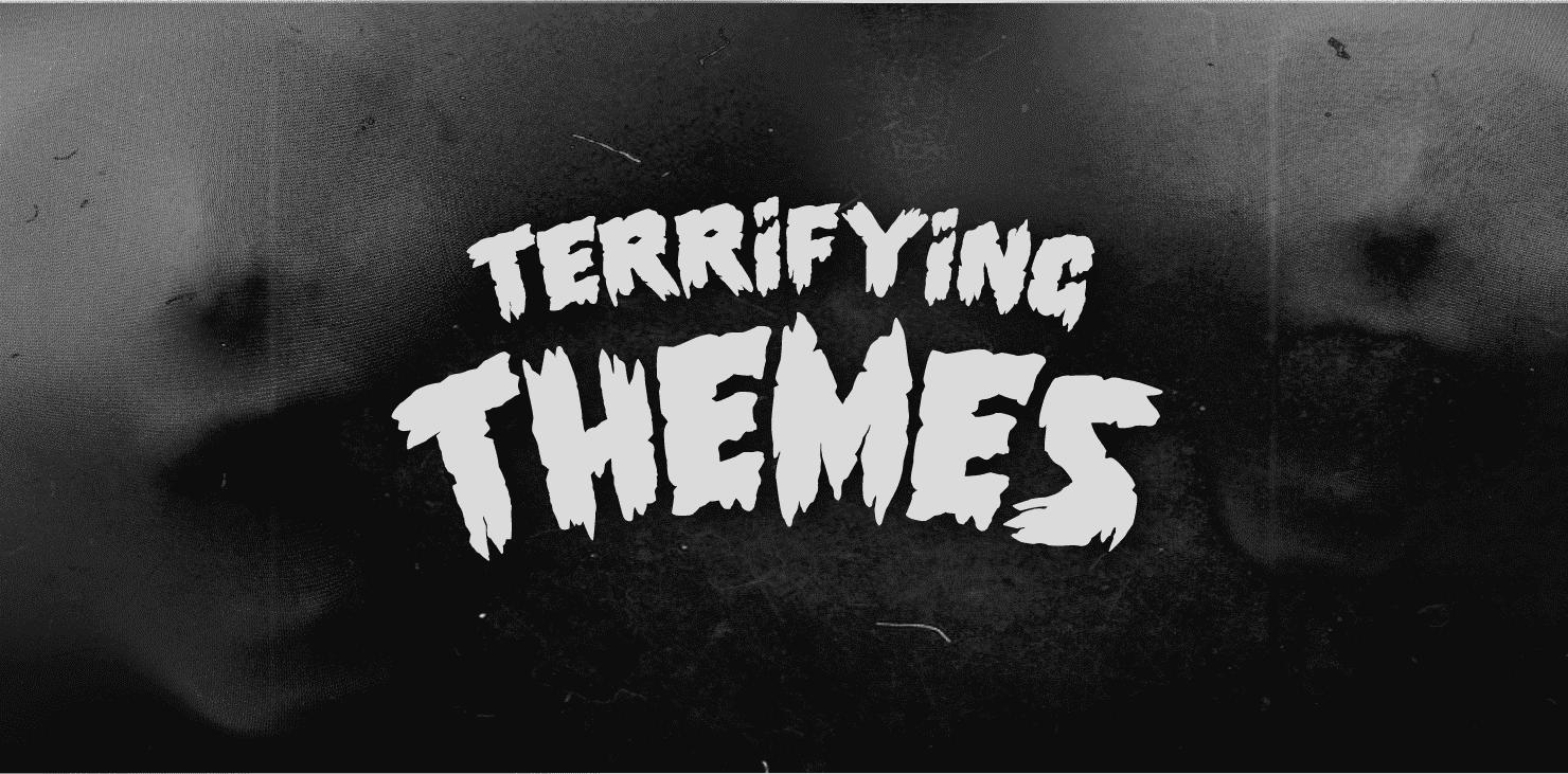 Terrifying themes