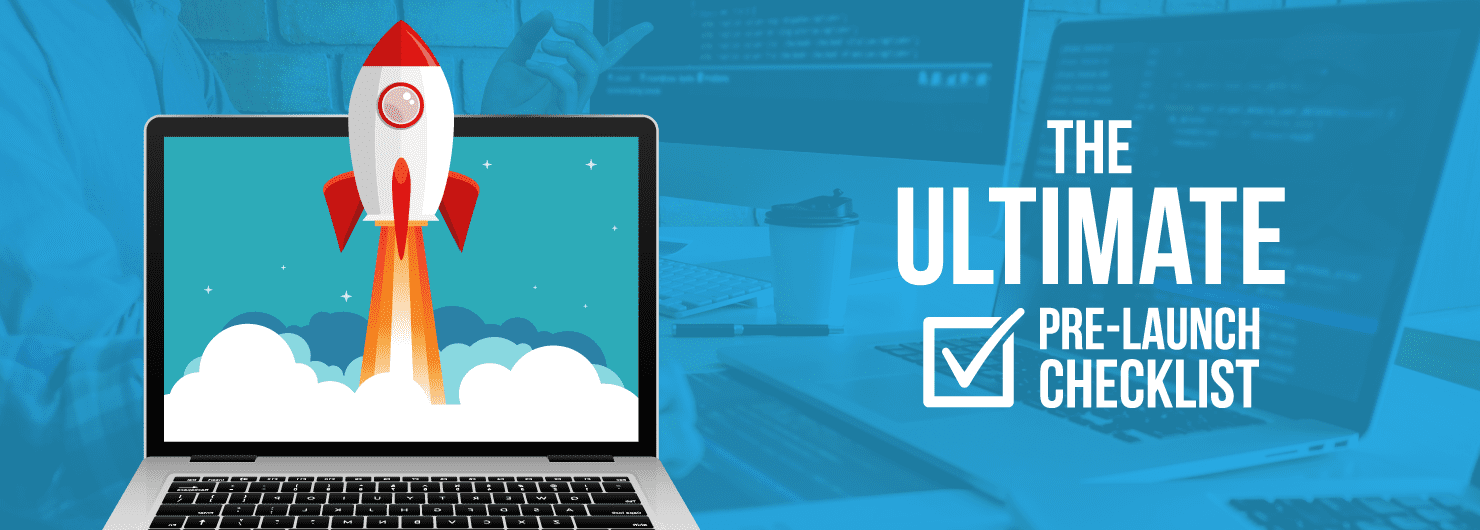 Launching your site - we have the ultimate pre-launch checklist