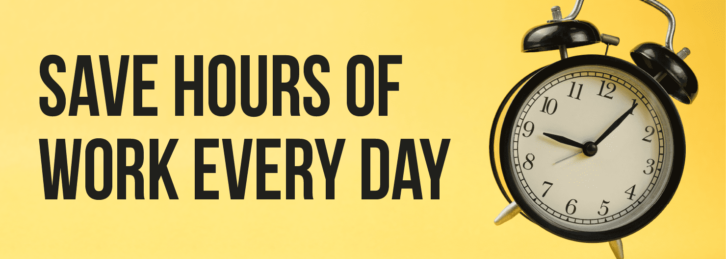 Save Hours Of Work Every Day